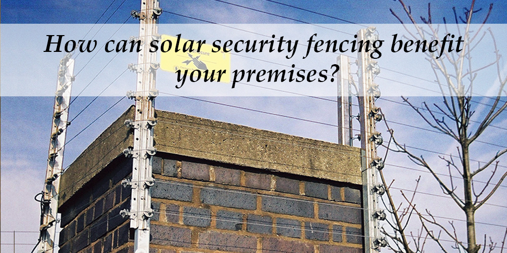 How can solar security fencing benefit your premises?