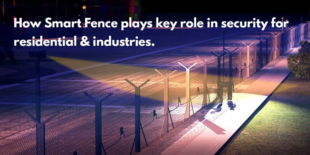 How smart fence plays key role in security for residential & industries.