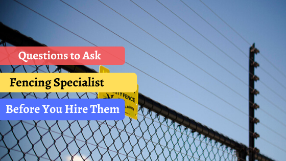 Questions to Ask a Fencing Specialist Before You Hire Them